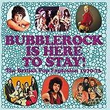 バブルロック・イズ・ヒア・トゥ・ステイ~ブリティッシュ・ポップ・エクスプロージョン970-1973