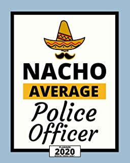 Nacho Average Police Officer: 2020 Planner For Police Officers, 1-Year Daily, Weekly And Monthly Organizer With Calendar, ...