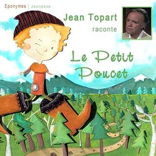 Le Petit Poucet                   De :                                                                                                                                 Charles Perrault                               Lu par :                                                                                                                                 Jean Topart                      Durée : 28 min     1 notation     Global 5,0