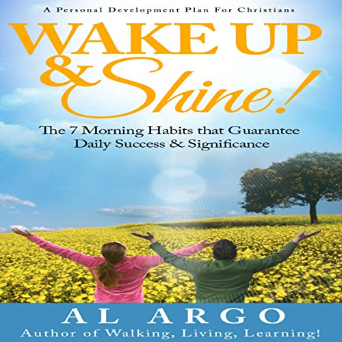 Wake Up & Shine!: The 7 Morning Habits that Guarantee Daily Success & Significance audiobook cover art