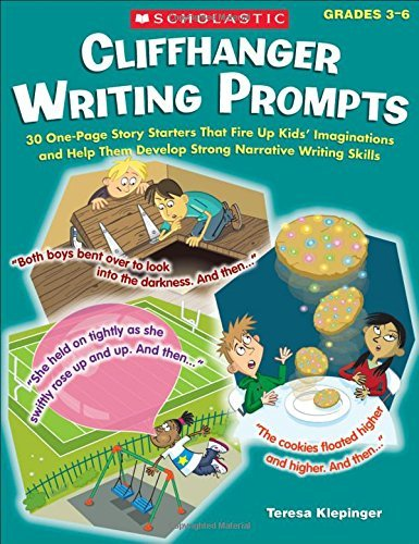 Cliffhanger Writing Prompts: 30 One-Page Story Starters That Fire Up Kids Imaginations and Help Them Develop Strong Narrative Writing Skills by Teresa Klepinger(2011-07-01)