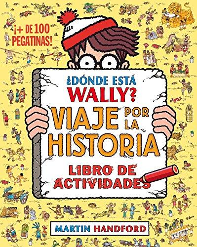 ¿Dónde está Wally? Viaje por la historia. Libro de actividades (Colección ¿Dónde está Wally?): (¡Con + de 100 pegatinas!)