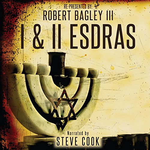 I & II Esdras                   By:                                                                                                                                 Robert Bagley III                               Narrated by:                                                                                                                                 Steve Cook                      Length: 3 hrs and 44 mins     3 ratings     Overall 5.0