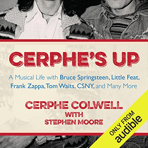 Cerphe's Up     A Musical Life with Bruce Springsteen, Little Feat, Frank Zappa, Tom Waits, CSNY, and Many More              By:                                                                                                                                 Cerphe Colwell,                                                                                        Stephen Moore                               Narrated by:                                                                                                                                 Cerphe Colwell,                                                                                        Susan Colwell                      Length: 7 hrs and 59 mins     7 ratings     Overall 4.6
