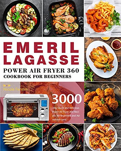Emeril Lagasse Power Air Fryer 360 Cookbook for Beginners: 3000-Day Quick and Delicious Power Air Fryer 360 Recipes for Beginners and and Advanced Users (English Edition)