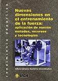Nuevas dimensiones en el entrenamiento de la fuerza: aplicación de nuevos métodos, recursos y...