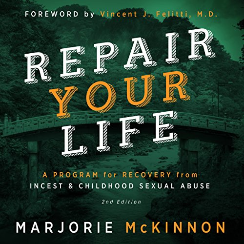 REPAIR Your Life: A Program for Recovery from Incest & Childhood Sexual Abuse, 2nd Edition audiobook cover art