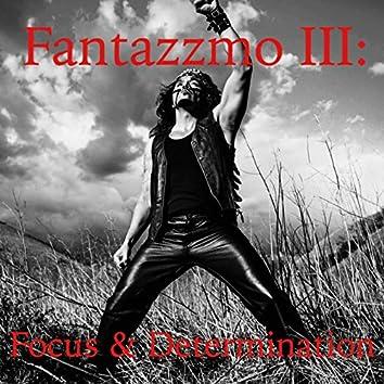 Fantazzmo III: Focus & Determination