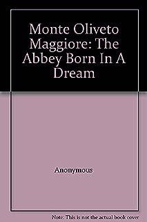 Monte Oliveto Maggiore: The Abbey Born In A Dream