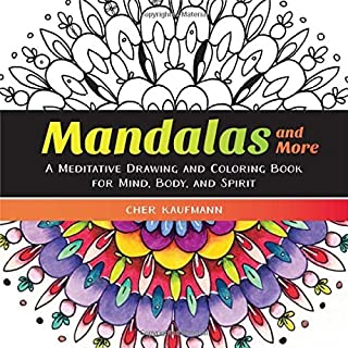 Mandalas and More: A Meditative Drawing and Coloring Book for Mind, Body, and Spirit by Cher Kaufmann (2016-04-11)