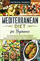 Mediterranean Diet for Beginners: The 3-Weeks Meal Plan Method - Step-by-Step Guide with the New Mediterranean Diet Formula - Healthy & Weight Loss Focused Recipes to A Healthy and Good-Looking Body