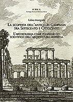 La Scoperta Dell'antico in Campania Tra Settecento E Ottocento: L'Archeologia Come Fondamento Scientifico Dell'architettura Moderna (Hermes)