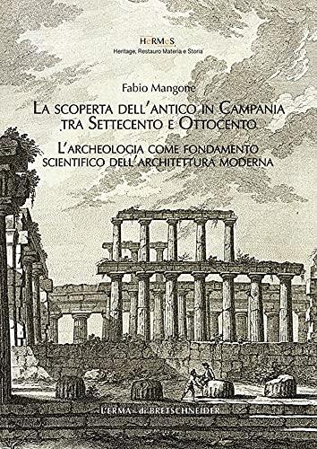 La scoperta dell'antico in Campania tra settecento e ottocento L'archeologia come fondamento scientifico dell'architettura moderna (HeRMeS, 2)
