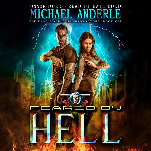 Feared by Hell     The Unbelievable Mr. Brownstone, Book 1              By:                                                                                                                                 Michael Anderle                               Narrated by:                                                                                                                                 Kate Rudd                      Length: 6 hrs and 7 mins     4 ratings     Overall 4.8