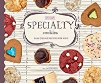 Super Simple Specialty Cookies: Easy Cookie Recipes for Kids! 1624039510 Book Cover