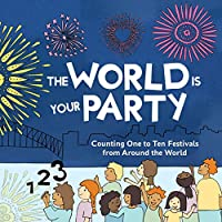 The World is Your Party: Counting One to Ten Festivals from Around the World