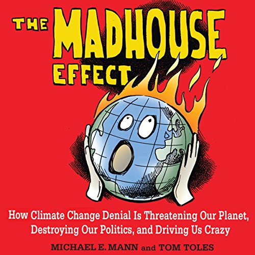 The Madhouse Effect Audiobook By Michael E. Mann,                                                                                        Tom Toles cover art