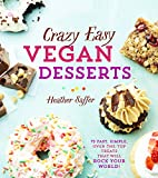 Crazy Easy Vegan Desserts: 75 Fast, Simple, Over-The Top-Treats That Will Rock Your World!