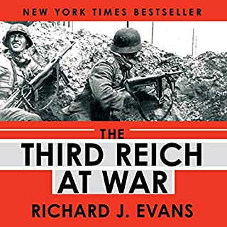 The Third Reich at War                   By:                                                                                                                                 Richard J. Evans                               Narrated by:                                                                                                                                 Sean Pratt                      Length: 35 hrs and 10 mins     161 ratings     Overall 4.4