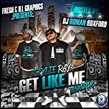 Fresh & ILL Graphics Presents: Stylie Ray'Get Like Me' Hosted By DJ Roman Roxford' The MixTape [Explicit]