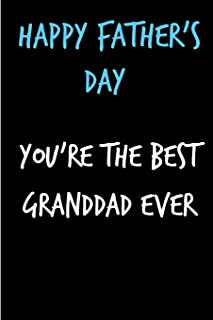 Happy Father's Day You're The Best Granddad Ever: Grandfather Book from Grandson Granddaughter Grandchild - Funny Novelty Gag Birthday Xmas Journal ... (Unique Gift Alternative to Greeting Card)
