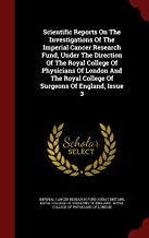 Scientific Reports On The Investigations Of The Imperial Cancer Research Fund, Under The Direction Of The Royal College Of Physicians Of London And The Royal College Of Surgeons Of England, Issue 3