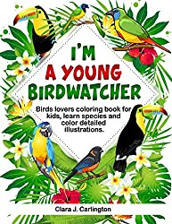 Image: I'm Young Birdwatcher! Birds lovers coloring book for kids, learn species and color detailed illustrations | Paperback: 60 pages | by Clara J. Carlington (Author). Publisher: Independently published (November 6, 2019)
