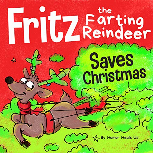 Fritz the Farting Reindeer Saves Christmas: A Story About a Reindeer Who Uses His Farts to Help Santa (Farting Adventures Book 8)