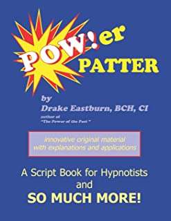Power Patter: A Script Book for Hypnotists and So Much More!