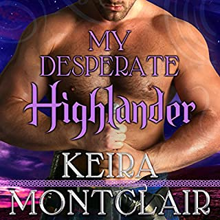 My Desperate Highlander     Clan Grant, Book 6              Written by:                                                                                                                                 Keira Montclair                               Narrated by:                                                                                                                                 Antony Ferguson                      Length: 7 hrs and 31 mins     1 rating     Overall 5.0