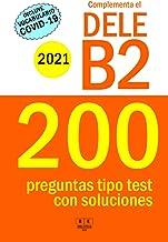Complementa el DELE B2 - 2021 - 200 preguntas tipo test con soluciones: Para repasar la gramática y el léxico del nivel B2...