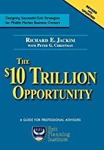 The $10 Trillion Opportunity: Designing Successful Exit Strategies for Middle Market Business Owners, Second Edition