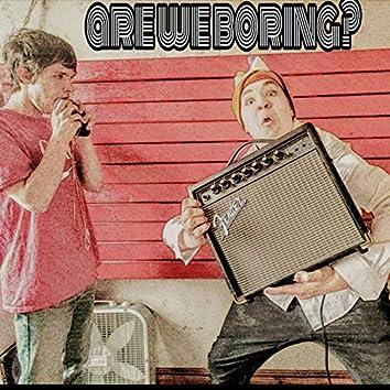 Are We Boring?