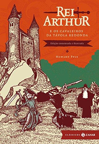 Rei Arthur e os cavaleiros da Távola Redonda: Edição comentada e ilustrada