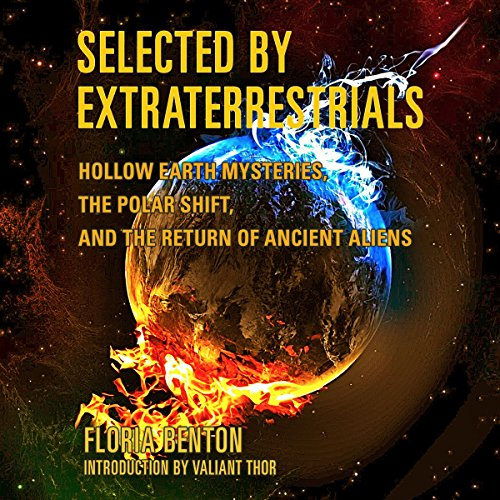 Selected by Extraterrestrials: Hollow Earth Mysteries, the Polar Shift, and the Return of Ancient Aliens audiobook cover art