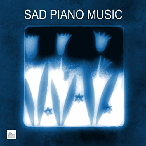 Sad Piano Music- Sad Piano Songs and Melancholy Music by Sad Piano