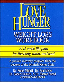 Love Hunger Weight-Loss Workbook ~ A 12 week life plan for the body, mind, and soul