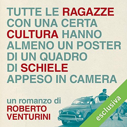 Tutte le ragazze con una certa cultura hanno almeno un poster di un quadro di Schiele appeso in camera | Roberto Venturini