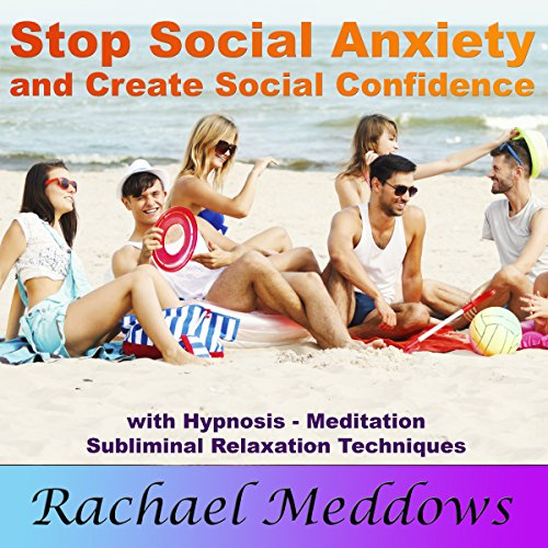 Stop Social Anxiety and Create Social Confidence audiobook cover art