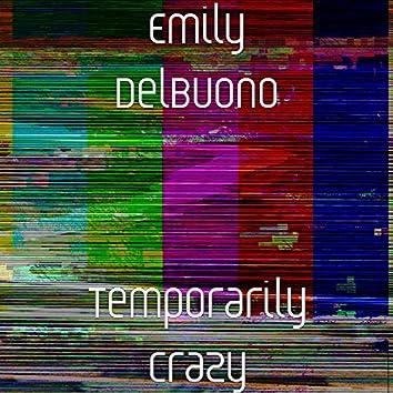 Temporarily Crazy