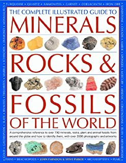 The Complete Illustrated Guide to Minerals, Rocks & Fossils of the World: A comprehensive reference to over 700 minerals, rocks, plants and animal ... them, with over 2000 photographs and artworks