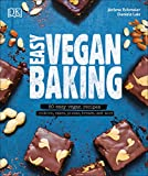 Easy Vegan Baking: 80 Easy Vegan Recipes - Cookies, Cakes, Pizzas, Breads, and More
