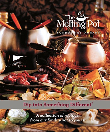 MELTING POT DIP INTO SOMETHING: A Collection of Recipes from Our Fondue Pot to Yours