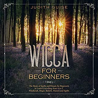 Wicca for Beginners: The Book of Spells and Rituals for Beginners to Learn Everything from a to Z. Witchcraft, Magic, Beliefs, History and Spells  audiobook cover art