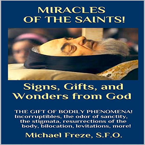 Miracles of the Saints! Signs and Wonders from God audiobook cover art