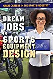Dream Jobs in Sports Equipment Design (Great Careers in the Sports Industry)