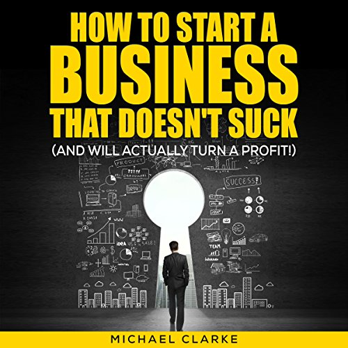 How to Start a Business That Doesn't Suck (and Will Actually Turn a Profit) audiobook cover art