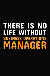 There Is No Life Without Business Operations Manager: Funny journal for Business Operations Manager lovers, Inspirational ...