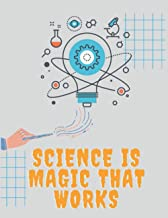 SCIENCE IS MAGIC THAT WORKS Notebook: Science notebook - 100 Blank and Lined pages and White Paper Paperback