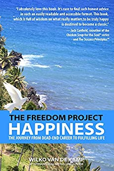 The Freedom Project: Happiness: The Journey From Dead-End Career To Fulfilling Life by [Wilko van de Kamp]